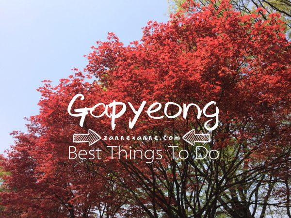Best Things To Do In Gapyeong | Zanne Xanne's Travel Guide